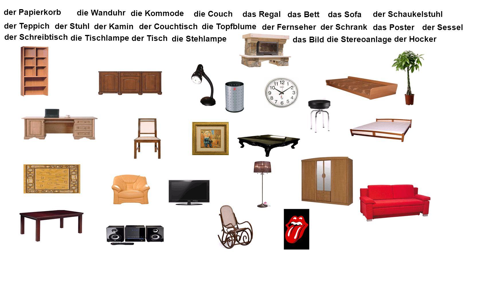 der Papierkorb die Wanduhr. die Kommode. die Couch. das Regal. das Bett. das Sofa. der Schaukelstuhl.
