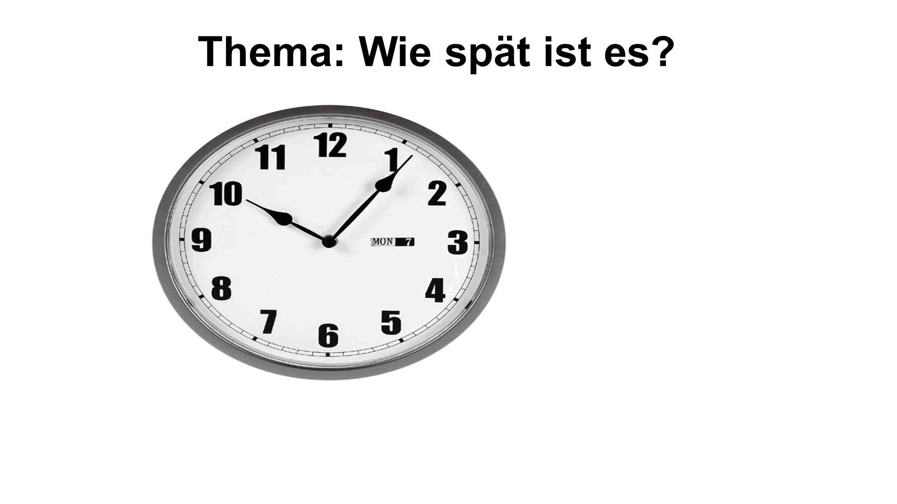 Thema: Wie spät ist es