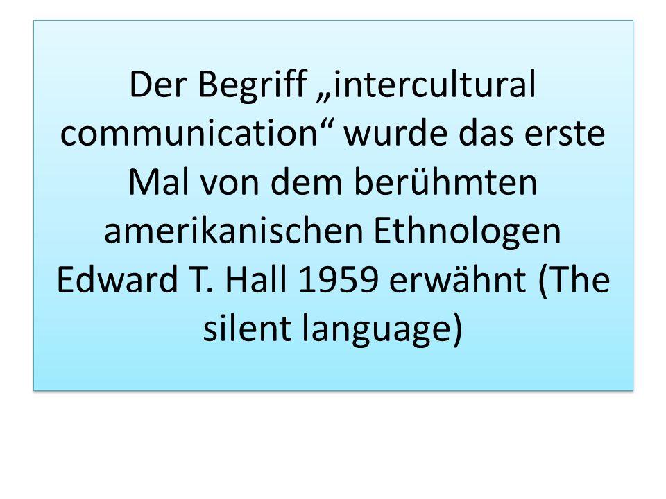 """Der Begriff """"intercultural communication wurde das erste Mal von dem berühmten amerikanischen Ethnologen Edward T."""