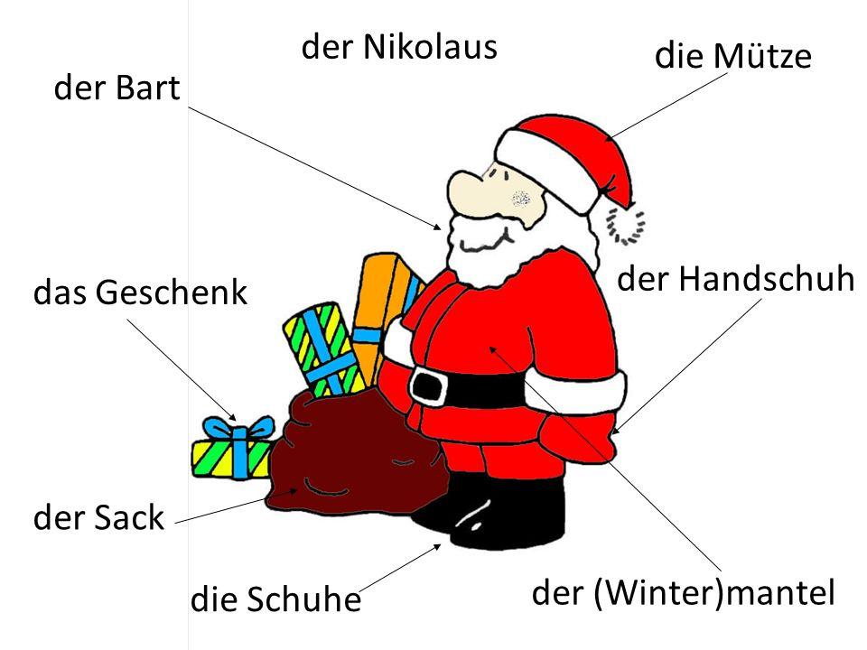 der Nikolaus die Mütze der Bart der Handschuh das Geschenk der Sack der (Winter)mantel die Schuhe