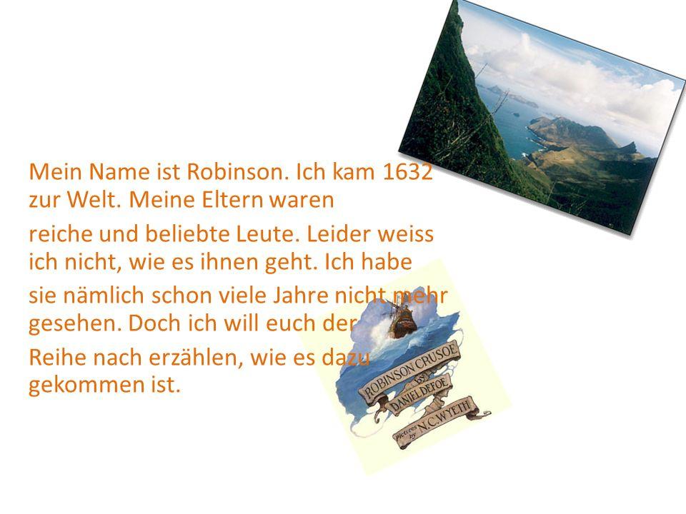 Mein Name ist Robinson. Ich kam 1632 zur Welt. Meine Eltern waren