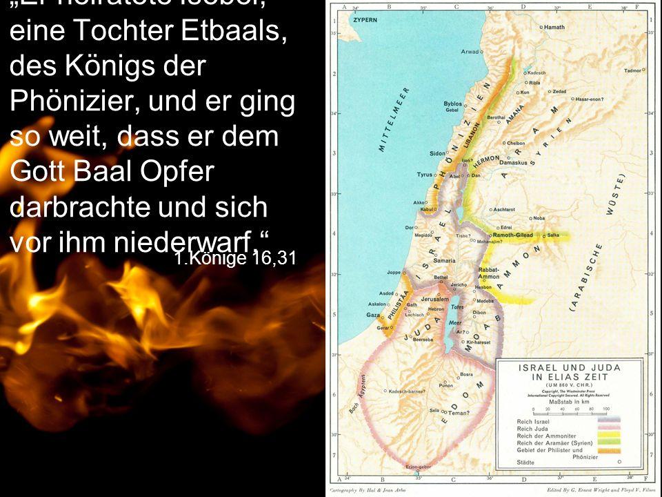 """""""Er heiratete Isebel, eine Tochter Etbaals, des Königs der Phönizier, und er ging so weit, dass er dem Gott Baal Opfer darbrachte und sich vor ihm niederwarf."""