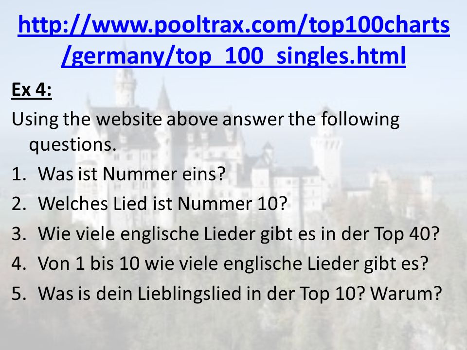 http://www.pooltrax.com/top100charts/germany/top_100_singles.html Ex 4: Using the website above answer the following questions.