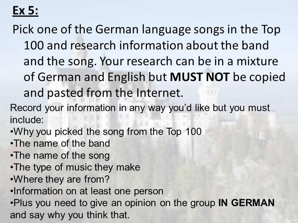 Ex 5: Pick one of the German language songs in the Top 100 and research information about the band and the song. Your research can be in a mixture of German and English but MUST NOT be copied and pasted from the Internet.