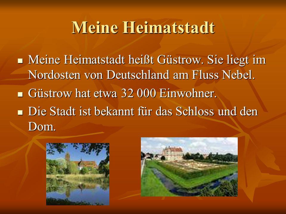 Meine Heimatstadt Meine Heimatstadt heißt Güstrow. Sie liegt im Nordosten von Deutschland am Fluss Nebel.