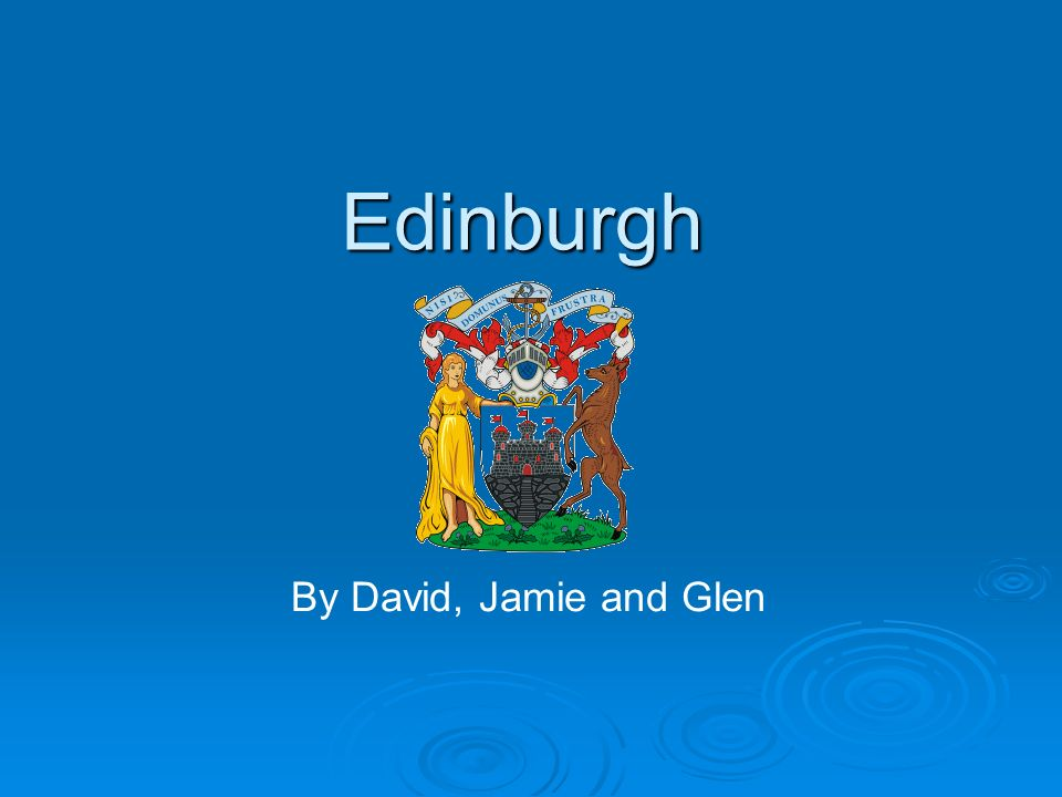 Edinburgh By David, Jamie and Glen