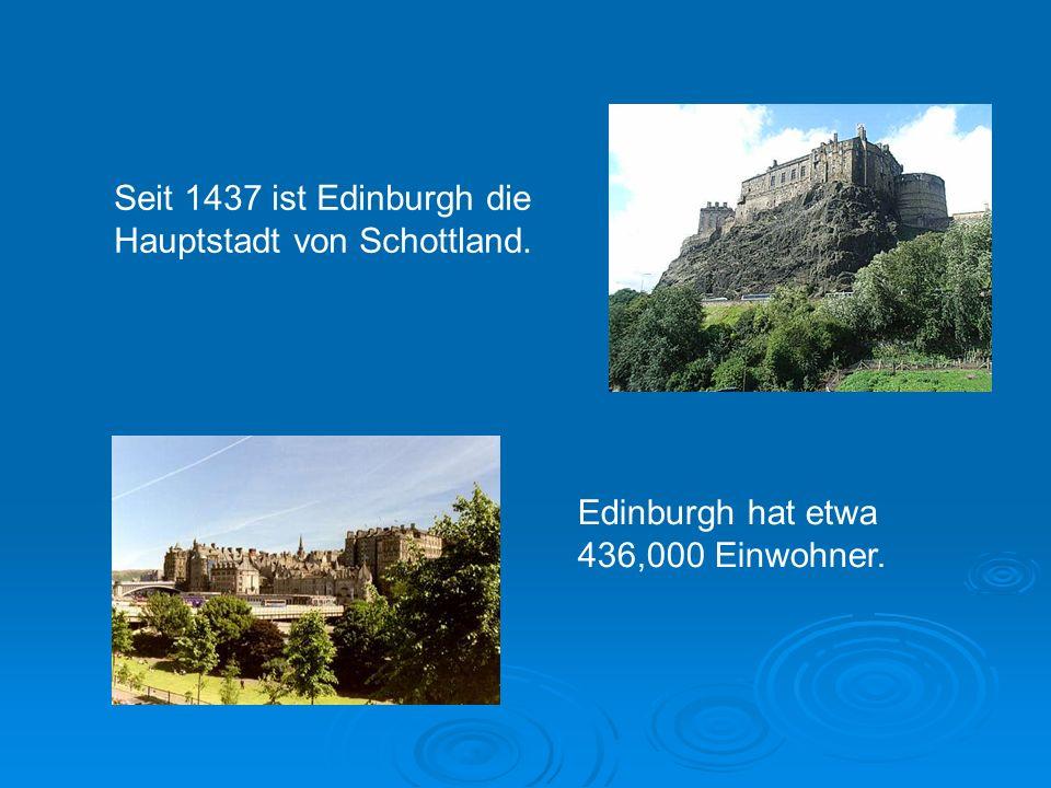 Seit 1437 ist Edinburgh die Hauptstadt von Schottland.