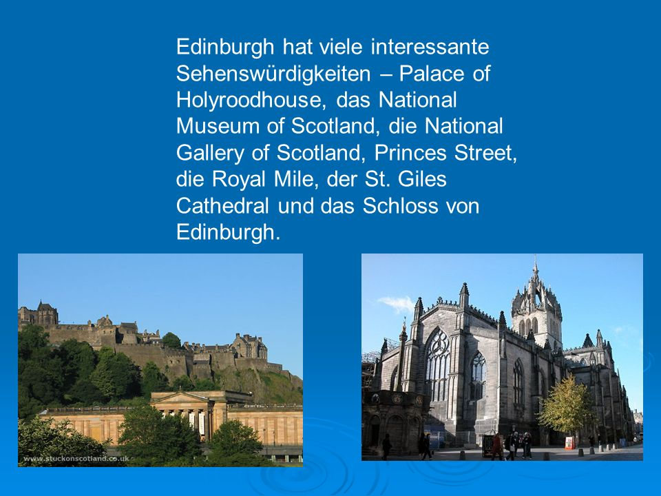 Edinburgh hat viele interessante Sehenswürdigkeiten – Palace of Holyroodhouse, das National Museum of Scotland, die National Gallery of Scotland, Princes Street, die Royal Mile, der St.