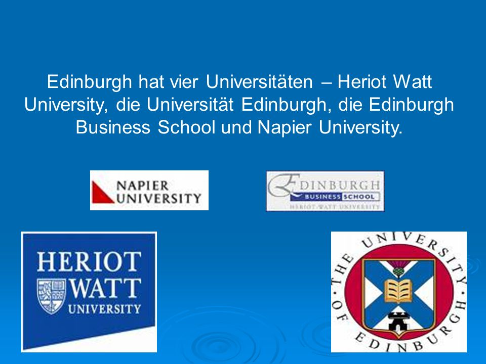 Edinburgh hat vier Universitäten – Heriot Watt University, die Universität Edinburgh, die Edinburgh Business School und Napier University.