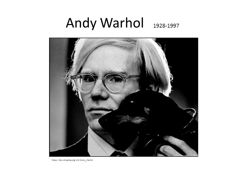 Andy Warhol 1928-1997 https://de.wikipedia.org/wiki/Andy_Warhol
