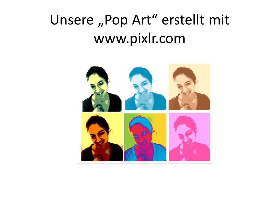 "Unsere ""Pop Art erstellt mit www.pixlr.com"