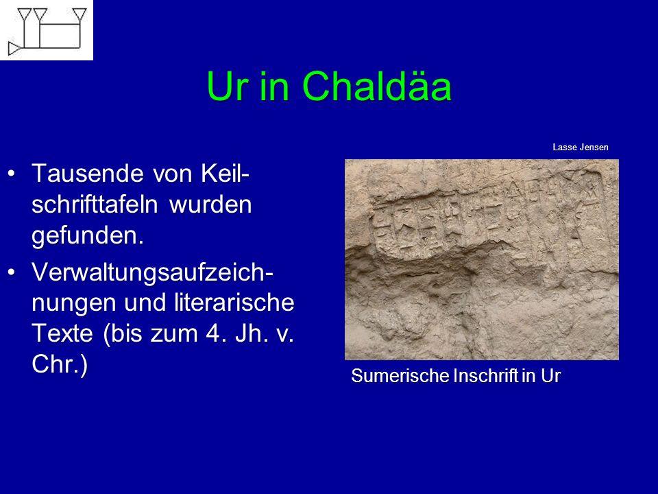 Ur in Chaldäa Tausende von Keil-schrifttafeln wurden gefunden.