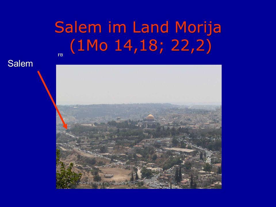Salem im Land Morija (1Mo 14,18; 22,2)