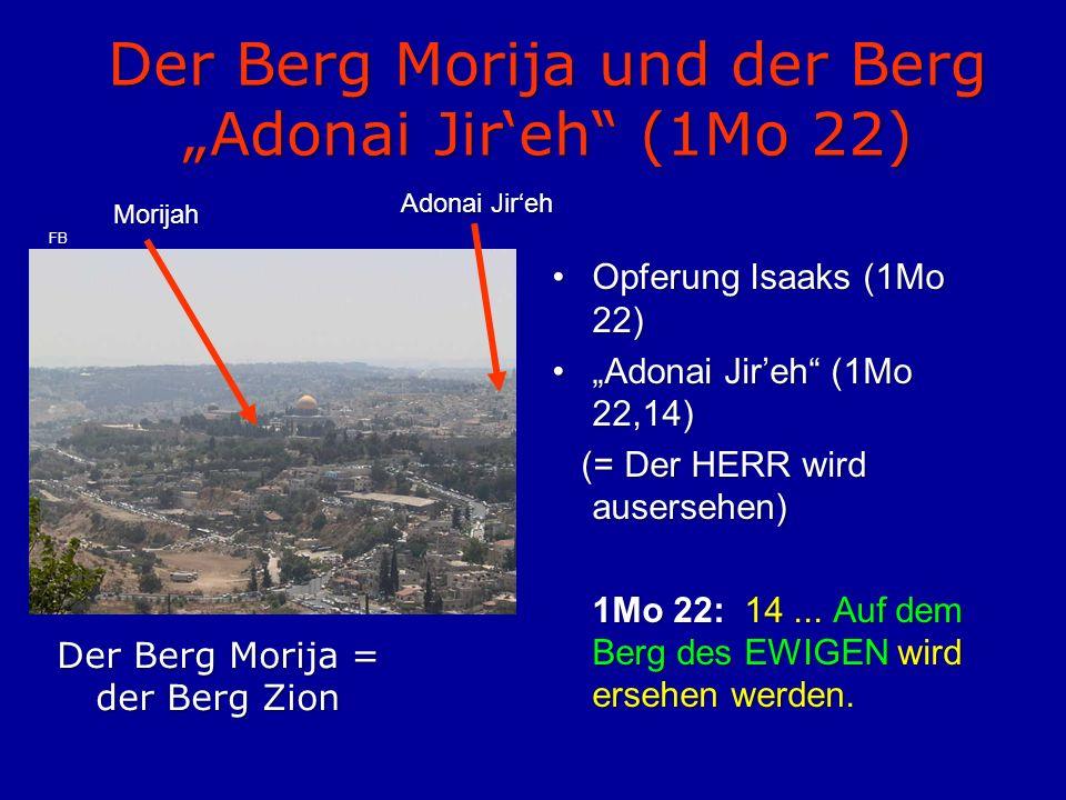 "Der Berg Morija und der Berg ""Adonai Jir'eh (1Mo 22)"