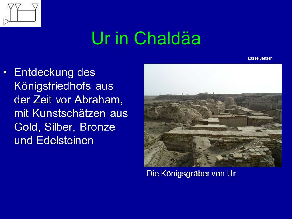 Ur in Chaldäa Lasse Jensen. Entdeckung des Königsfriedhofs aus der Zeit vor Abraham, mit Kunstschätzen aus Gold, Silber, Bronze und Edelsteinen.