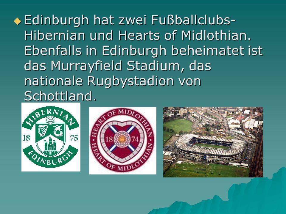 Edinburgh hat zwei Fußballclubs- Hibernian und Hearts of Midlothian