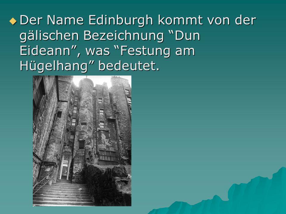 Der Name Edinburgh kommt von der gälischen Bezeichnung Dun Eideann , was Festung am Hügelhang bedeutet.