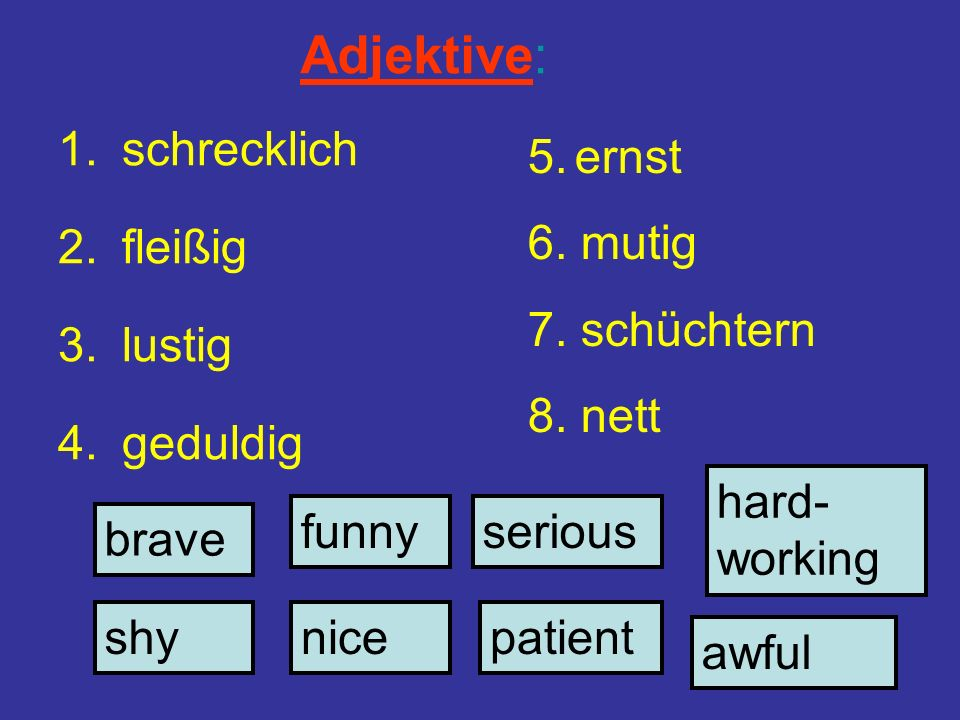 Adjektive: schrecklich fleißig lustig geduldig 5. ernst 6. mutig