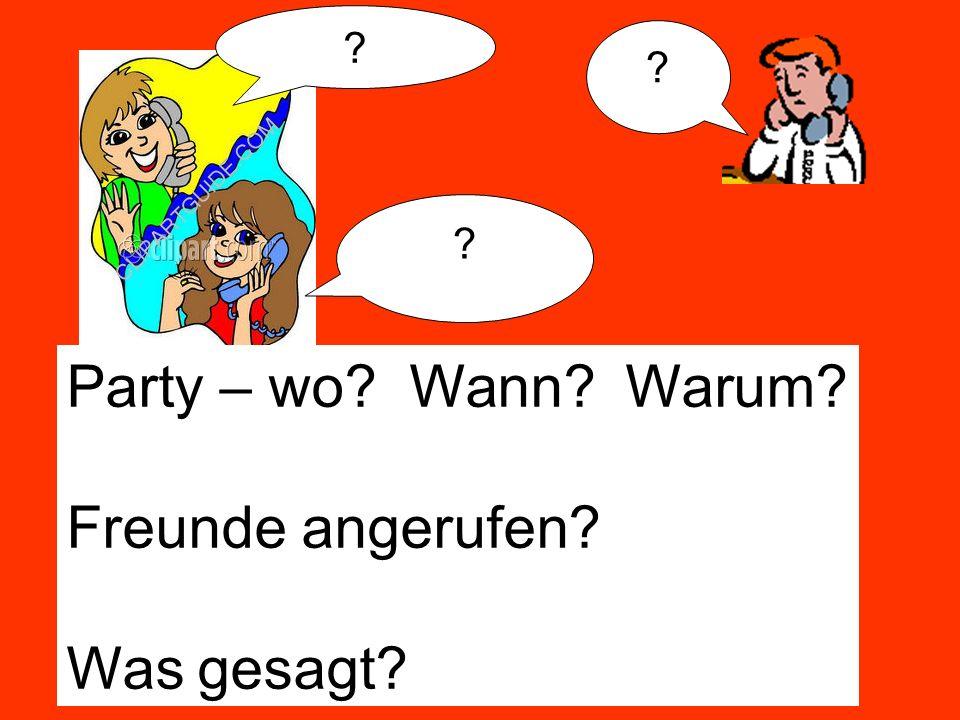 Party – wo Wann Warum Freunde angerufen Was gesagt