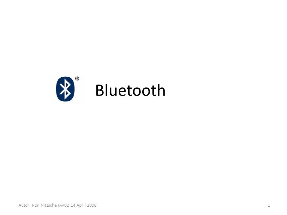 Bluetooth Autor: Ron Nitzsche IAV02 14.April 2008