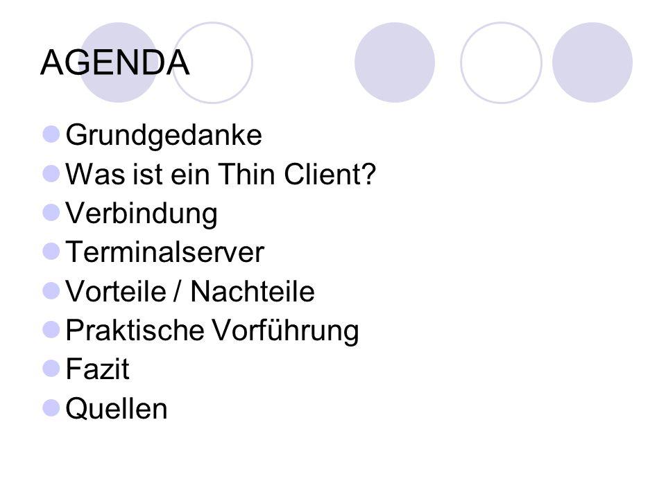 AGENDA Grundgedanke Was ist ein Thin Client Verbindung Terminalserver