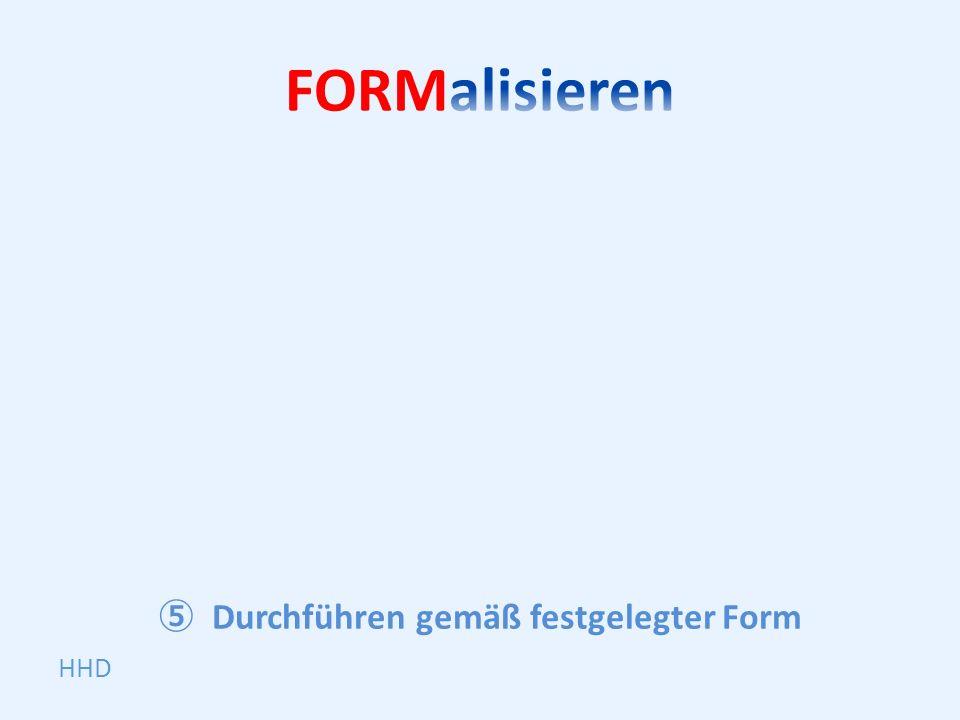 FORMalisieren Durchführen gemäß festgelegter Form HHD