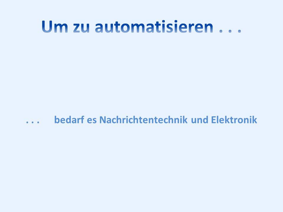 Um zu automatisieren . . . . . . bedarf es Nachrichtentechnik und Elektronik