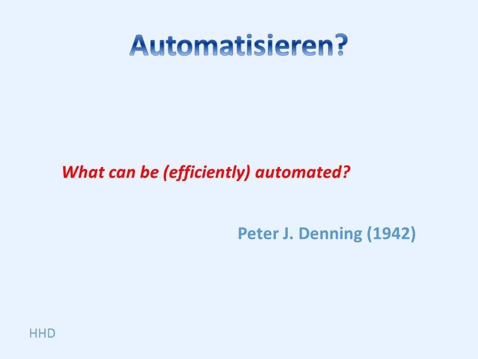 What can be (efficiently) automated Peter J. Denning (1942)