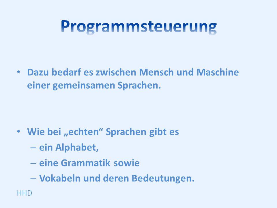 """Programmsteuerung Dazu bedarf es zwischen Mensch und Maschine einer gemeinsamen Sprachen. Wie bei """"echten Sprachen gibt es."""