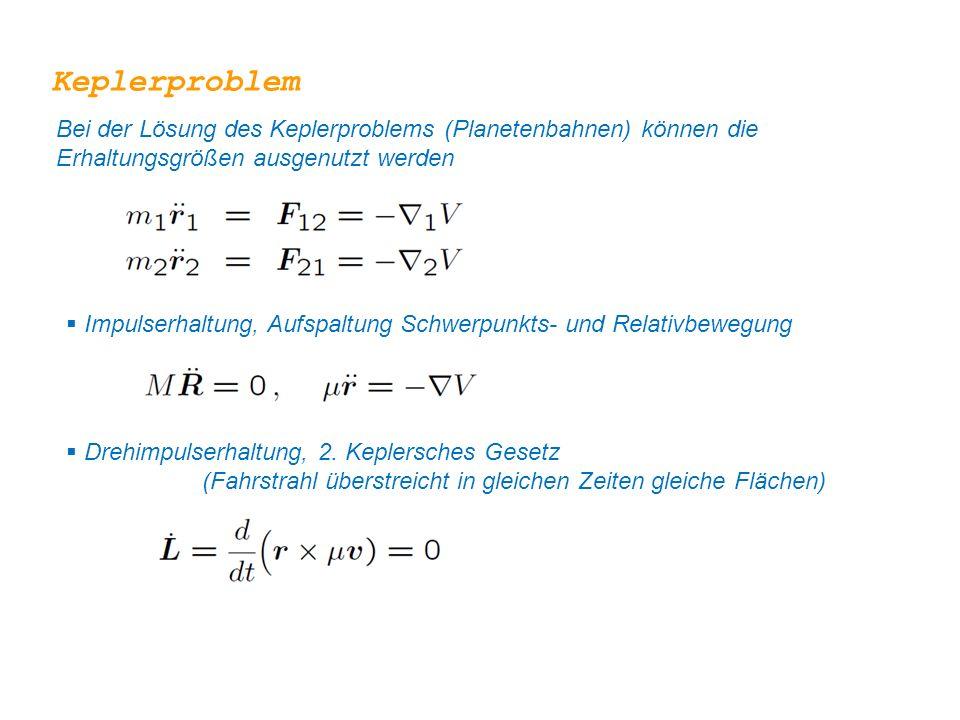 Keplerproblem Bei der Lösung des Keplerproblems (Planetenbahnen) können die Erhaltungsgrößen ausgenutzt werden.