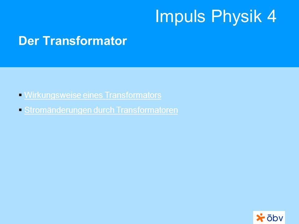 Der Transformator Wirkungsweise eines Transformators