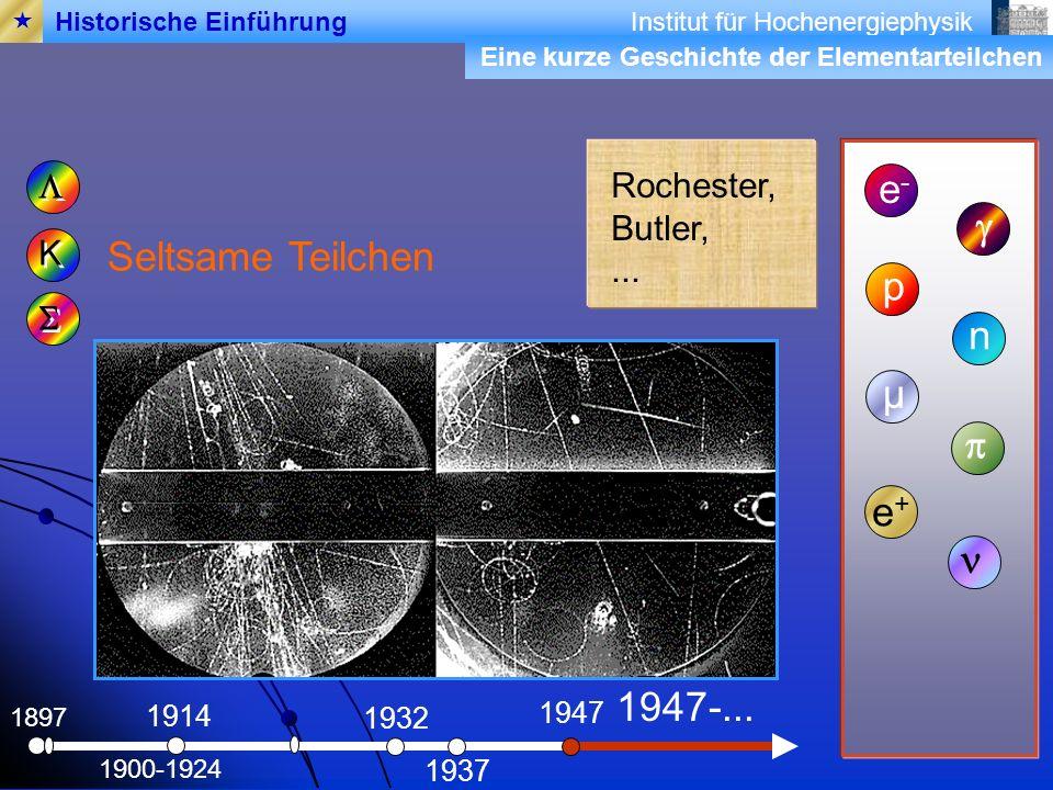 e- g Seltsame Teilchen p n µ p e+ n 1947-... L Rochester, Butler, ...