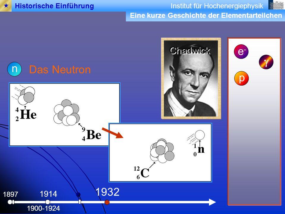e- g n Das Neutron p 1932 Chadwick 1914  Historische Einführung