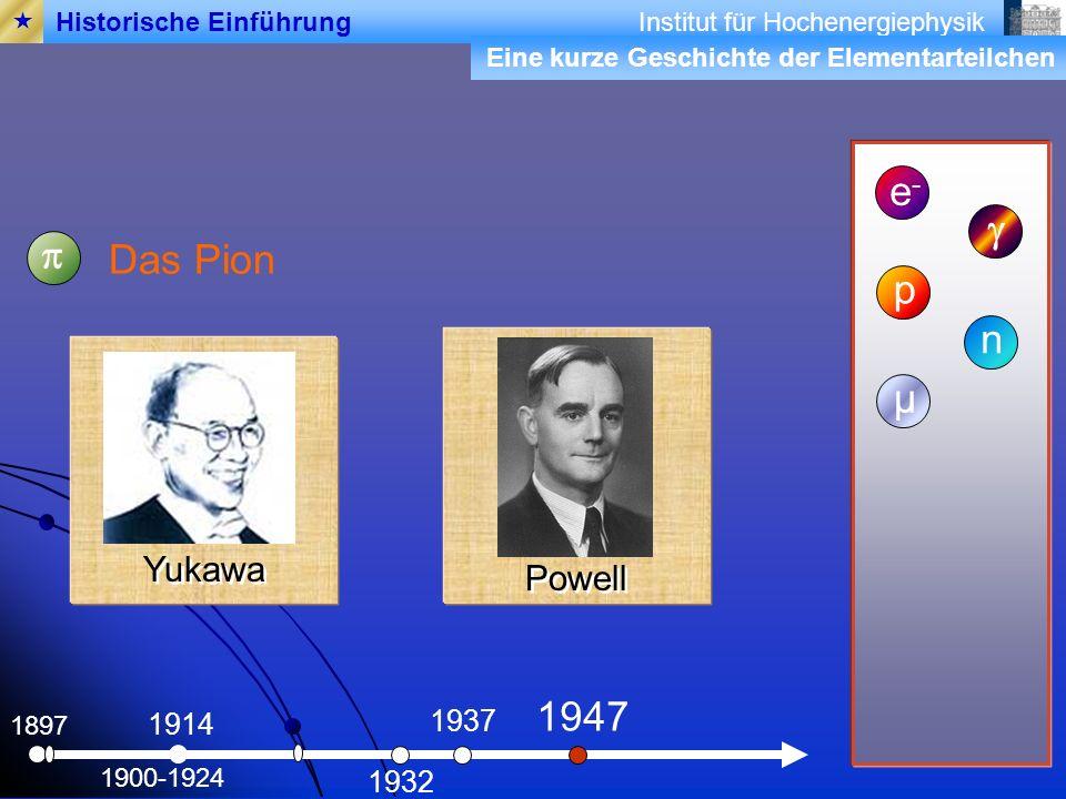 e- g p Das Pion p n µ 1947 Yukawa Powell 1937 1914 1932 