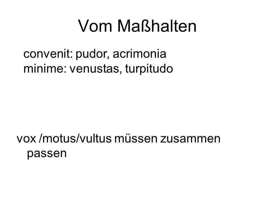 Vom Maßhalten convenit: pudor, acrimonia minime: venustas, turpitudo