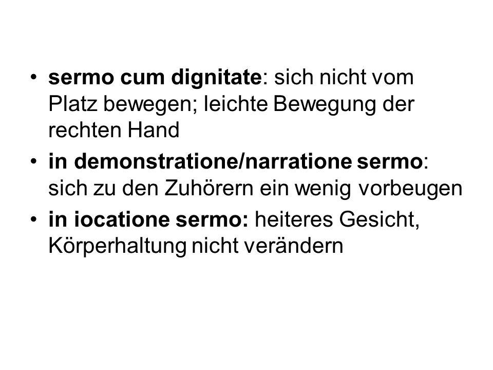 sermo cum dignitate: sich nicht vom Platz bewegen; leichte Bewegung der rechten Hand