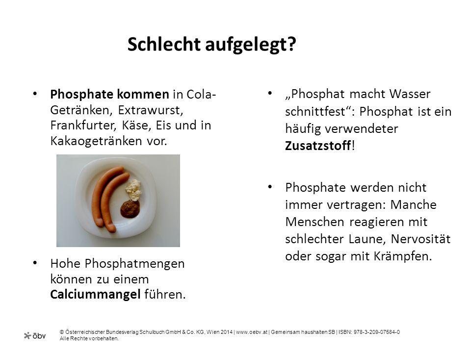 Schlecht aufgelegt Phosphate kommen in Cola-Getränken, Extrawurst, Frankfurter, Käse, Eis und in Kakaogetränken vor.