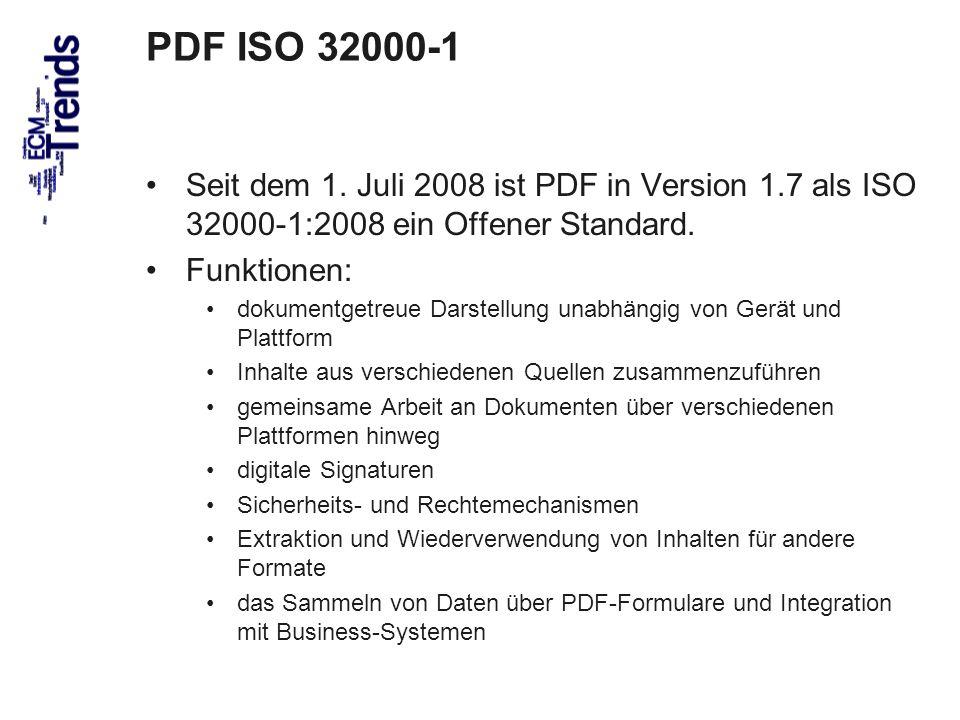 PDF ISO 32000-1 Seit dem 1. Juli 2008 ist PDF in Version 1.7 als ISO 32000-1:2008 ein Offener Standard.
