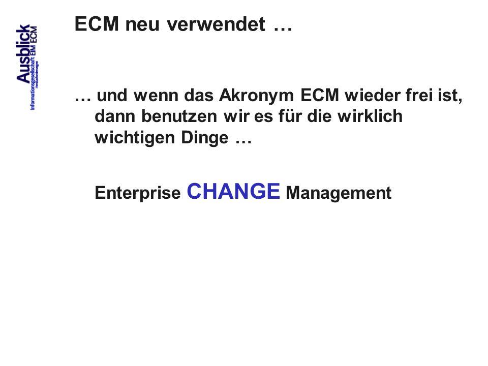 ECM neu verwendet … … und wenn das Akronym ECM wieder frei ist, dann benutzen wir es für die wirklich wichtigen Dinge …