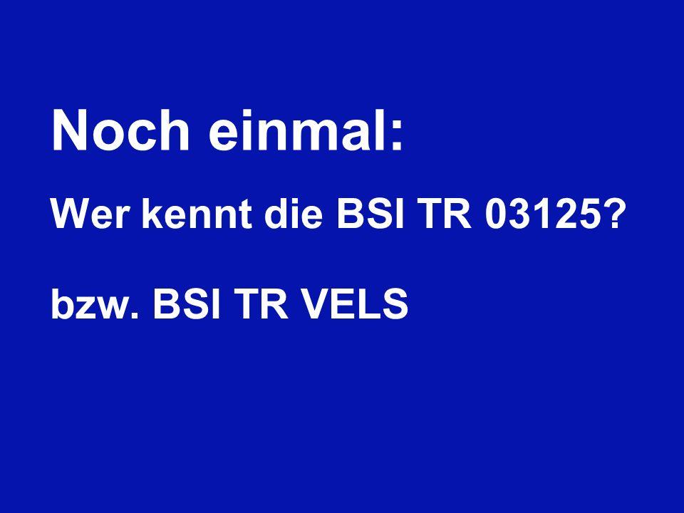 Noch einmal: Wer kennt die BSI TR 03125 bzw. BSI TR VELS