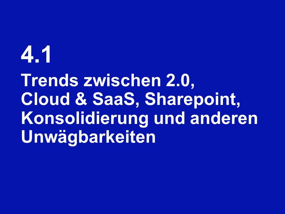 4.1 Trends zwischen 2.0, Cloud & SaaS, Sharepoint, Konsolidierung und anderen Unwägbarkeiten