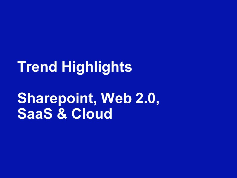 Trend Highlights Sharepoint, Web 2.0, SaaS & Cloud