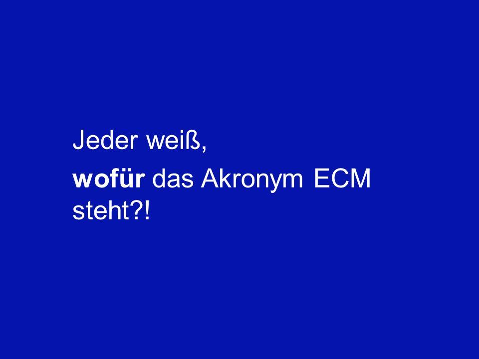 Jeder weiß, wofür das Akronym ECM steht !