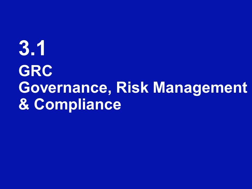 3.1 GRC Governance, Risk Management & Compliance