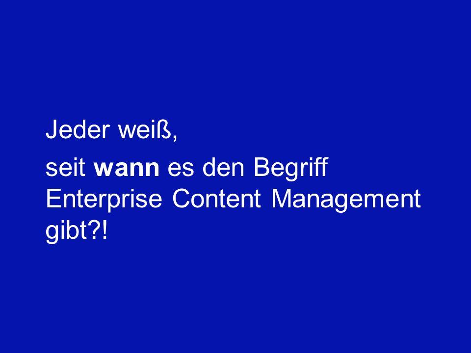 Jeder weiß, seit wann es den Begriff Enterprise Content Management gibt !