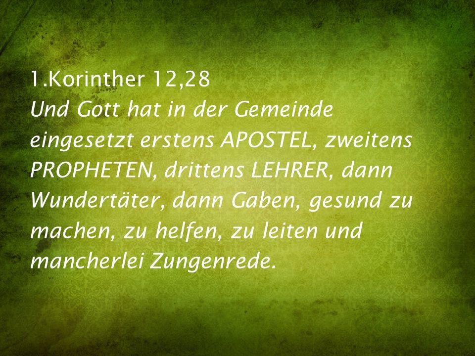 1.Korinther 12,28Und Gott hat in der Gemeinde. eingesetzt erstens APOSTEL, zweitens. PROPHETEN, drittens LEHRER, dann.