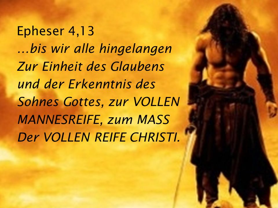 Epheser 4,13…bis wir alle hingelangen. Zur Einheit des Glaubens. und der Erkenntnis des. Sohnes Gottes, zur VOLLEN.