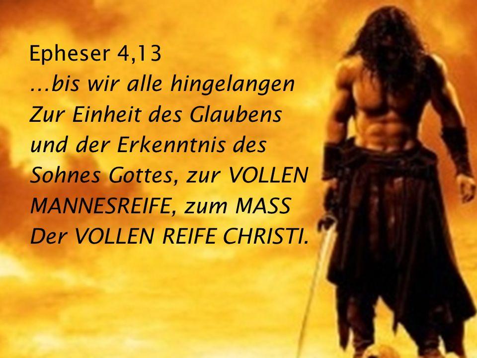 Epheser 4,13 …bis wir alle hingelangen. Zur Einheit des Glaubens. und der Erkenntnis des. Sohnes Gottes, zur VOLLEN.