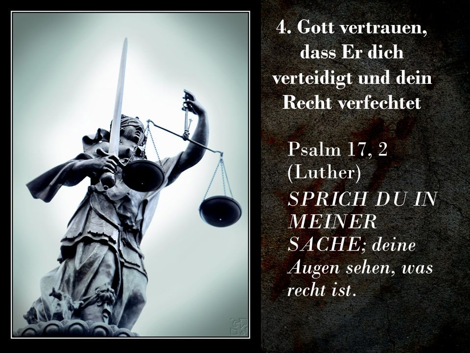 4. Gott vertrauen, dass Er dich verteidigt und dein Recht verfechtet