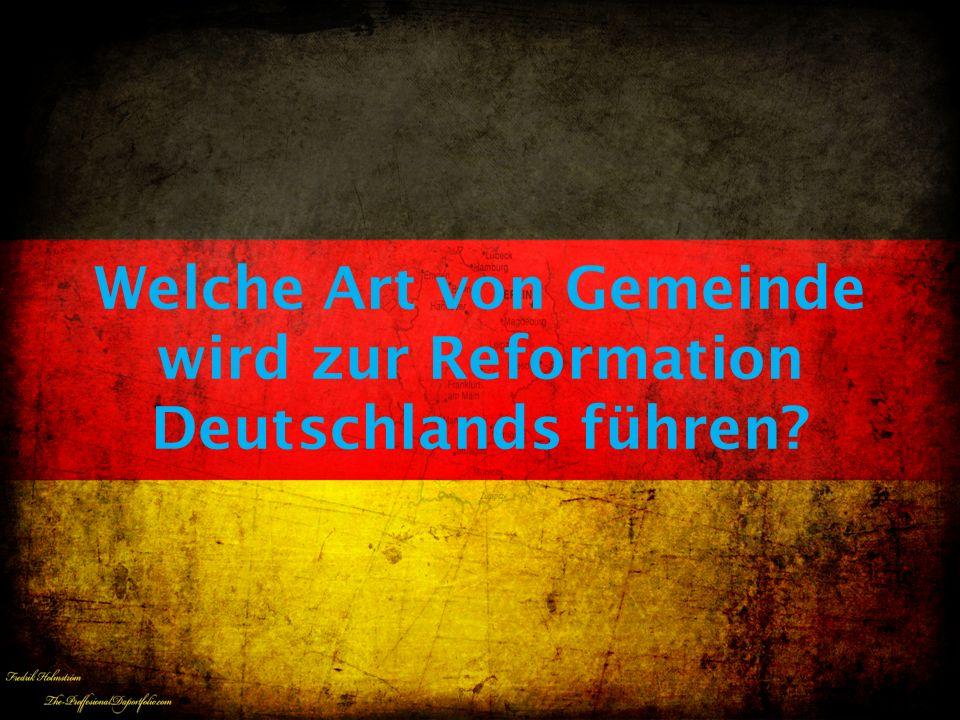 Welche Art von Gemeinde wird zur Reformation Deutschlands führen